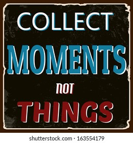 Collect moments not things vintage grunge poster, vector illustrator