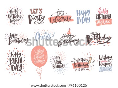 Collection of colorful birthday wishes or hand drawn lettering decorated with festive elements - party hat, glass of champagne, balloon, confetti. Vector illustration for greeting card, invitation.