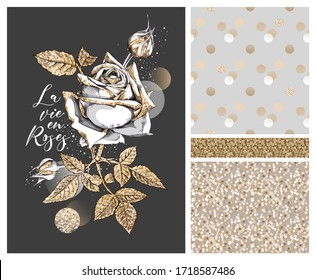 Collection of print and seamless textures. Gold glitter Rose flowers, buds and leaves. La vie en roses (French) - lettering quote.Textile composition, hand drawn style print. Vector illustration.