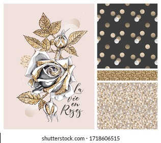 Collection of print and seamless textures. Gold glitter Rose flower, buds and leaves. La vie en roses (French) - lettering quote.Textile composition, hand drawn style print. Vector illustration.