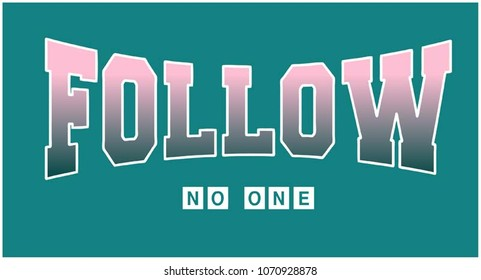 college graphic with typography.Vector Illustration. Lettering ' Follow No One'. Funny Slogan. Apparel Print