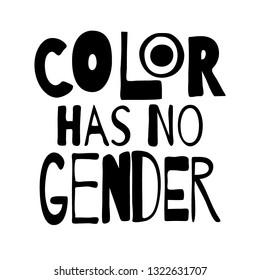 Color has no gender. Monochrome inscription. Protest sexists.