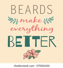 Color positive sign about the benefits of the beard with the image of flowers. A good poster or print for the Barbershop.