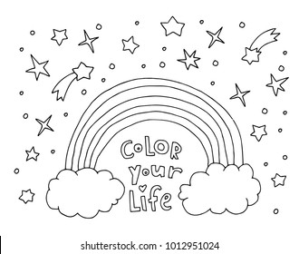 Color your life. Text. Rainbow, clouds, stars isolated. Cute vector artwork. Inspirational quote. Kawaii background. Black and white. Coloring book page for adult and kid. T-shirt print, greeting card