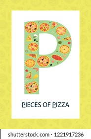 Colorful alphabet letter P. Phonics flashcard. Cute letter P for teaching reading with cartoon style pieces of pizza