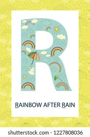 Colorful alphabet letter R. Phonics flashcard. Cute letter R for teaching reading with cartoon style rainbow, weather elements, rain drops, sun