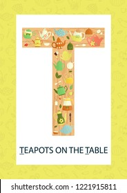 Colorful alphabet letter T. Phonics flashcard. Cute letter T for teaching reading with cartoon style teapots on the table
