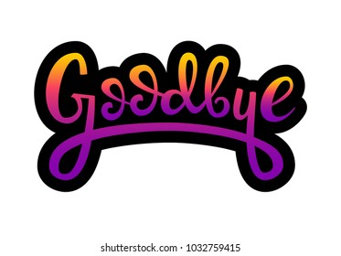Colorful lettering: Goodbye,  Hand sketched card Goodbye. Hand drawn Goodbye lettering sign. Invitation, banner, postcard. Goodbye Vector illustration