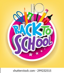 Colorful Realistic 3D Back to School Title Texts with School Items in a Circle for Poster Design in Yellow Background. Vector Illustration