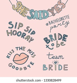 Colorful set of doodle illustrations with hand-drawn lettering for (hashtag) Bachelorette party. She Said Yes festive banner, Kiss The Miss Goodbye with lips, Sip Sip Hooray, Team Bride, Bride To Be.