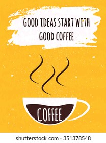 Colorful typography poster with motivational quote is a good idea comes with a Cup of strong Brazilian coffee on old paper texture background. Vector illustration