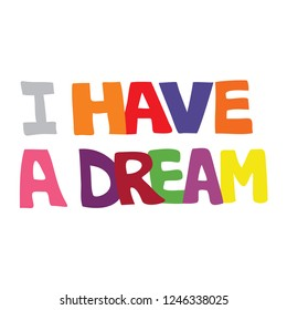 Colorful vector illustration of I have a dream typography on an isolated white background for MLK Day