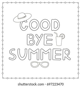 """Coloring page with hand drawn text """"Goodbye summer"""", hat and cocktail. Vector illustration."""