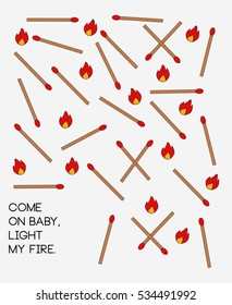 Come on baby light my fire, Matches, Valentine's Day Print, Vector Illustration