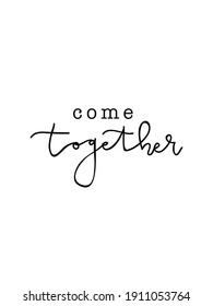 Come together Minimalist Motivational Sign Hand Lettering Typography