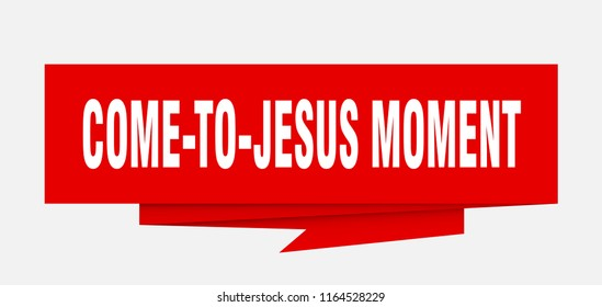 come-to-jesus moment sign. come-to-jesus moment paper origami speech bubble. come-to-jesus moment tag. come-to-jesus moment banner