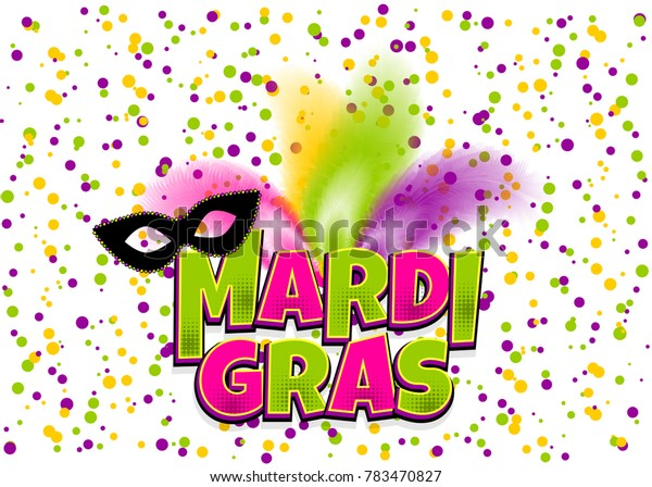 Comic book text cartoon vector illustration pop art. Realistic colored texture mask feather. Confetti background. Mardi Gras - Fat Tuesday carnival carnival French-speaking country.