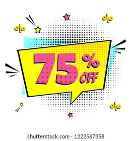 Comic lettering 75% off SALE! in the speech bubble comic style flat design. Dynamic retro vintage pop art illustration isolated on white background. Exclamation 75% Sticker or label for store or shop.