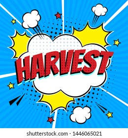 Comic Lettering Harvest In The Speech Bubbles Comic Style Flat Design. Dynamic Pop Art Vector Illustration Isolated On Rays Background. Exclamation Concept Of Comic Book Style Pop Art Voice Phrase.