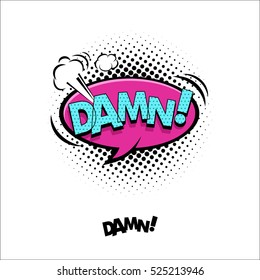 Comic pop art speech bubble with emotional text Damn! Vector bright dynamic cartoon illustration in retro pop art style isolated on white background.