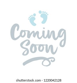 Coming soon (boy) - vector illustration with baby footprint. Fun quote hipster design logo or label. Hand lettering inspirational typography poster, banner. Good for, posters, textiles, gifts, sets.