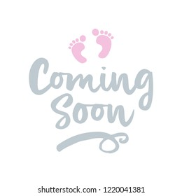 Coming soon (girl) - vector illustration with baby footprint. Fun quote hipster design logo or label. Hand lettering inspirational typography poster, banner. Good for, posters, textiles, gifts, sets.