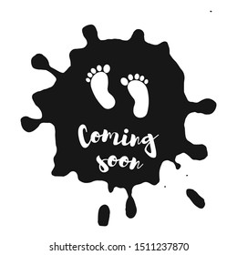 Coming soon, vector illustration with baby footprint. Fun quote hipster design logo or label.  Good concept for, posters, textiles, gifts, sets on hand draw ink