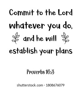 Commit to the Lord whatever you do, and he will establish your plans. Bible verse quote