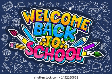Concept of education. School background with hand drawn school supplies and comic speech bubble with Welcome Back to School lettering in pop art style on blue blackboard.