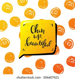 "concept handwritten poster. ""chin up, beautiful"" creative graphic template brush fonts inspirational quotes. motivational illustration"
