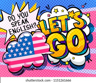 Concept of studing english. Do you speak English and Let is go word bubble with american flag. Message in pop art comic style.