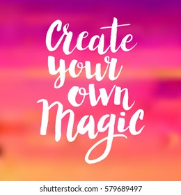 Conceptual hand drawn phrase Create your own magic. Lettering design for posters, t-shirts, cards, invitations, stickers, banners, advertisement. Vector.