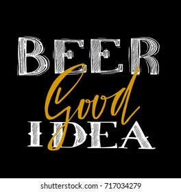 Conceptual handwritten phrase beer good idea Hand drawn tee graphic. Typographic print poster. T shirt hand lettered calligraphic design. Vector illustration.