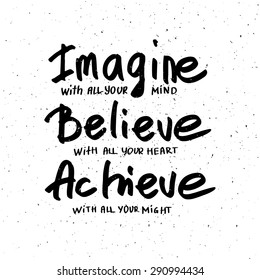 Conceptual handwritten phrase Imagine, Believe, Achieve. Hand drawn tee graphic. Typographic print poster. T shirt hand lettered calligraphic design. Vector illustration