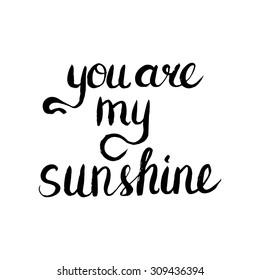 Conceptual handwritten phrase You are my sunshine. Handdrawn lettering design. T shirt hand lettered calligraphic design. Vector illustration.
