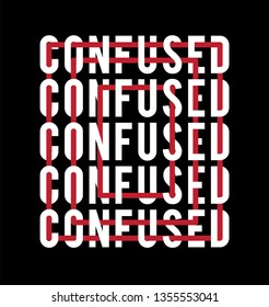 Confused Slogan mixed intertwined splice t shirt Fashion Slogan . Typography Slogan College T-shirt and apparels print graphic vector Varsity tee typography.