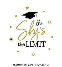 Congrats Graduates, class of 2019  lettering. The sky the limit. Cap icon and quote for graduation party, invitation card, banner. University, school, academy vector symbol with gold and black hat.
