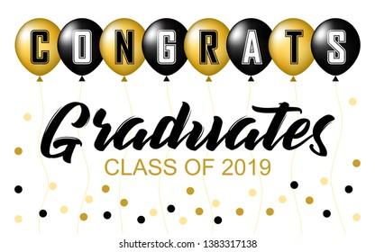 Congrats Graduates Class of 2019 Party Vector Banner in white background. Design elements gold and black balloons . For greetings, invitations, banners, posters, cards.