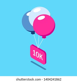 Congratulations 10k followers. Multi-colored balloons lift a sign with the inscription. Social media icons. Vector isometric 3d illustration with pink and blue primary colors.