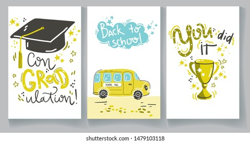 Congraulation. You did it. Lettering compositions with  graduation cap, with golden cup, wtih yellow school bus. Vector illustration cards.