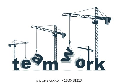 Construction cranes build Teamwork word vector concept design, conceptual illustration with lettering allegory in progress development, stylish metaphor of cooperation.