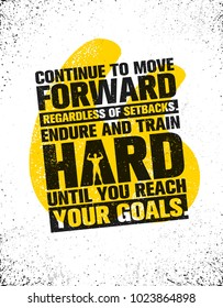 Continue To Move Forward Regardless Of Setbacks. Endure And Train Hard Until You Reach Your Goals. Workout and Fitness Gym Design Element Concept. Creative Custom Vector Sign On Grunge Background