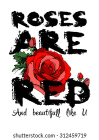 Contrast dry brush font love message poster Roses are red, cute words with flowers, rose, buds, greeting card and t-shirt design.