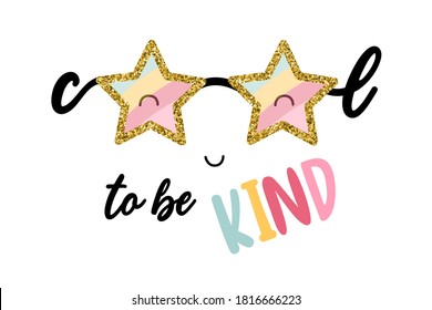 Cool to be kind lettering and star glasses vector. Vector hand drawn isolated illustrations for t-shirts, postcards, posters, prints. Glitter vector.