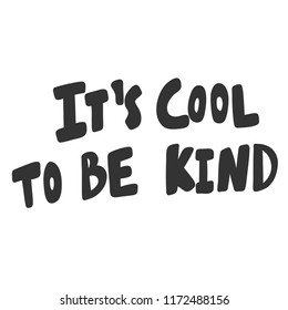 It's cool to be kind. Sticker for social media content. Vector hand drawn illustration design. Bubble pop art comic style poster, t shirt print, post card, video blog cover