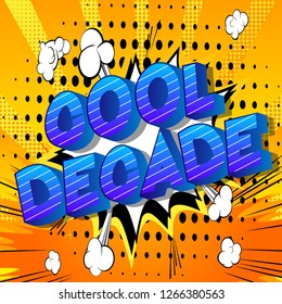 Cool Decade - Vector illustrated comic book style phrase on abstract background.
