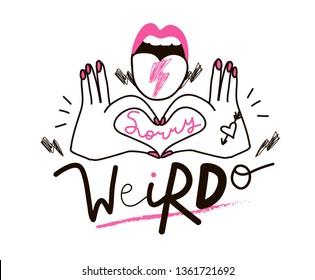 "Cool design for print on tee, card, poster, hoody. Girl slogan for t shirt. Modern print for girls. Sign ""SORRY WEIRDO""."