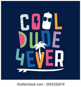 Cool dude forever Typography design.Funny t-shirt print for kids.Colorful surfer t-shirt graphic.