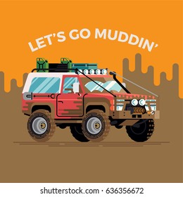 Cool funny vector concept design on 'Let's Go Mudding' with dirty four wheel drive off road truck. Fully equipped expedition safari SUV car with big mud wheels covered in dirt