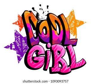 Cool girl. Grunge textured stars, graffiti text, track silhouette of crown on top of lettering composition. Girlish t shirt design. comic style poster.